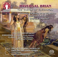 Havergal Brian: The Vision of Cleopatra/Two Choral Pieces [aka Two Herrick Songs]/Concert Overture: For Valour/Fantastic Variations on an Old Rhyme [SACD Hybrid Multi-channel]