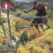 John Ireland: Incidental music for Julius Caesar/The Overlanders/A Downland Suite [SACD Hybrid Multi-channel]
